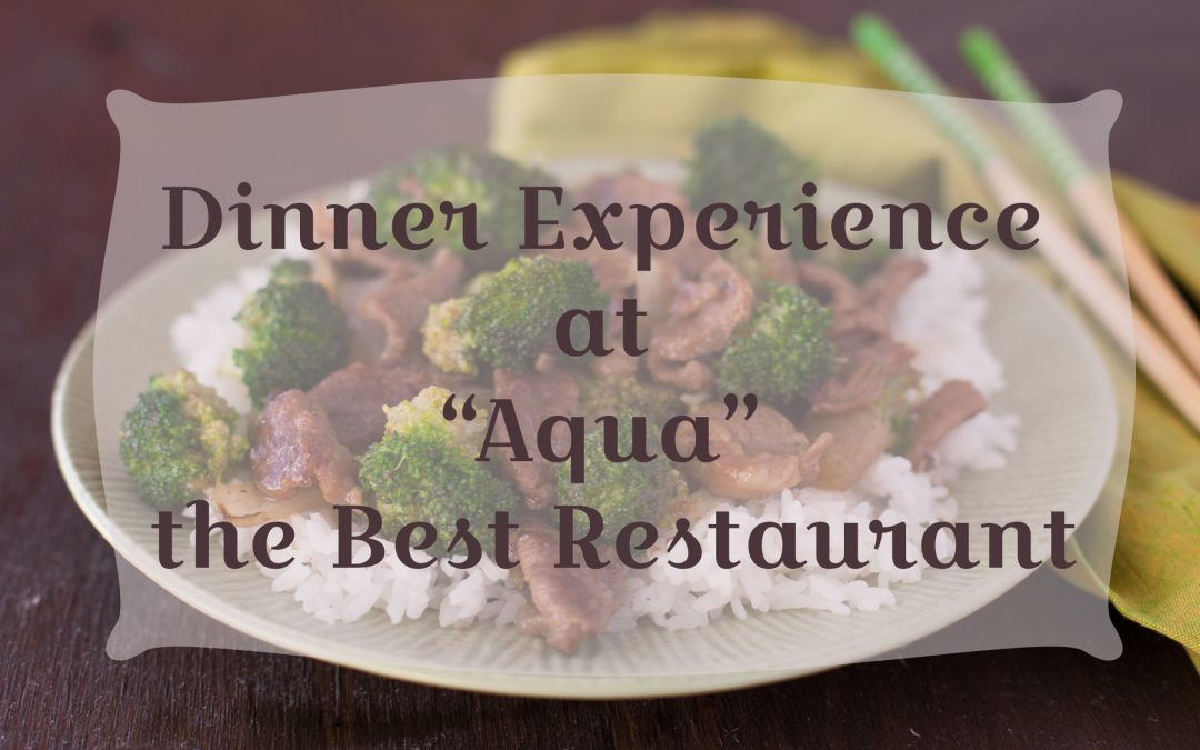 "Dinner Experience at ""Aqua"" the Best Restaurant"